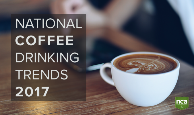 NCA National Coffee Drinking Trends 2017